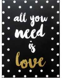 CANVAS PRINT PROFILE 30X40CM ALL YOU NEED IS LOVE BLACK/WHITE/GO